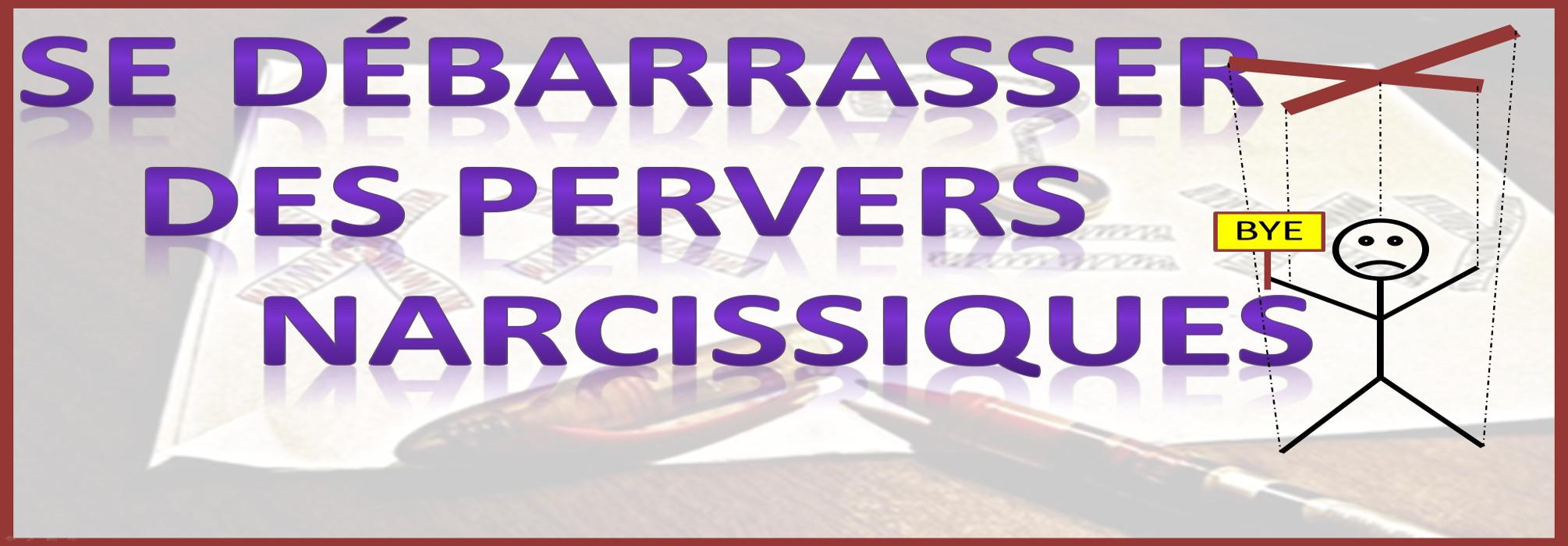 Comment se débarraser des Pervers narcissiques (2/3)